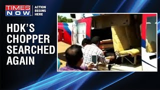 Karnataka CM H.D Kumaraswamy's chopper searched again at Karwar - TIMESNOWONLINE