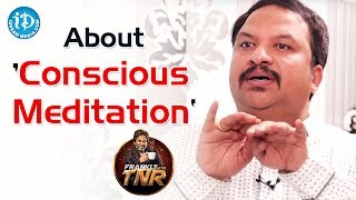 RP Patnaik About Conscious Meditation || Frankly With TNR || Talking Movies With iDream - IDREAMMOVIES