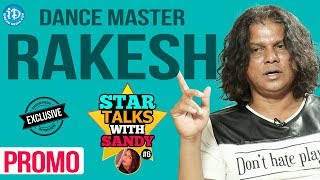 Dance Master Rakesh Exclusive Interview - Promo || Star Talks With Sandy #6 - IDREAMMOVIES