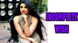 Parineeti Chopra's incomplete wish! | Bollywood News
