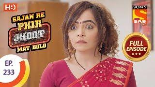 Sajan Re Phir Jhoot Mat Bolo - Ep 233 - Full Episode - 18th April, 2018 - SABTV