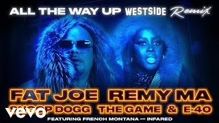 Fat Joe & Remy Ma Feat. Snoop Dogg, The Game, E-40, French Montana & Infared - All The Way Up (Westside Remix) ( 2016 )