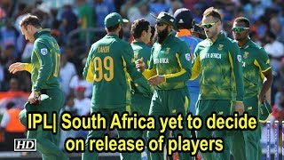 IPL: South Africa yet to decide on release of players - IANSINDIA