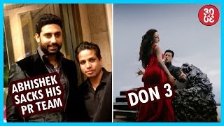 Abhishek Sacks His PR Team | Shah Rukh Soon To Read 'Don 3's Script - ZOOMDEKHO