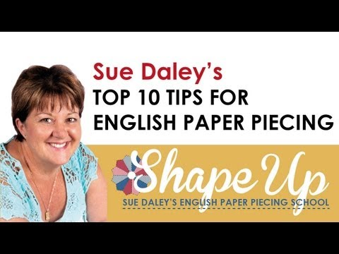 Top 10 Tips for English Paper Piecing by Sue Daley
