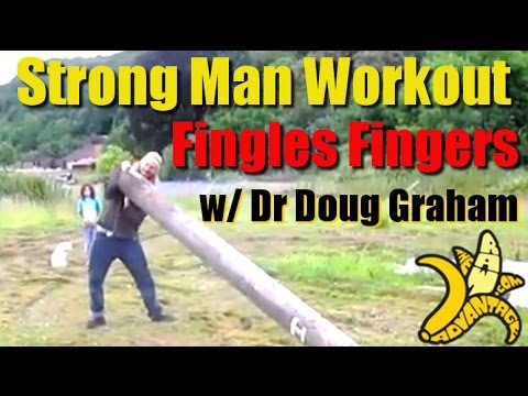 Strong Man Workout, Fingles Fingers w/ Dr Doug Graham