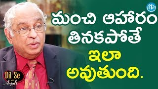 Dr KS Ratnakar About Effects Of Unhealthy Eating Habits || Dil Se With Anjali - IDREAMMOVIES