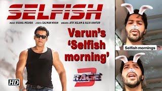 Varun's 'Selfish morning' with Salman's 'Selfish' Song - IANSLIVE