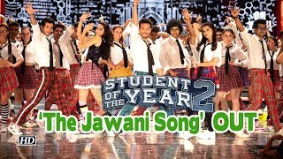 Student Of The Year 2| Tiger, Ananya and Tara groove to 'The Jawani Song' | Song OUT - IANSLIVE