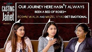 Roshni and Mazel gets teary eyed talking about their journey in Casting with Janet Episode 6 - TELLYCHAKKAR