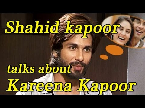 Shahid Kapoor talks about working with kareena Kapoor