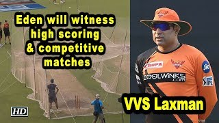 IPL 2019 | Eden will witness high scoring and competitive matches: Laxman - IANSINDIA