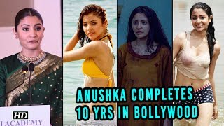 Anushka completes 10 yrs in industry, says made MAD choices - IANSLIVE