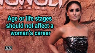 Age or life stages should not affect a woman's career: Kareena - IANSLIVE