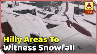 Hilly areas to witness snowfall | Skymet Weather Bulletin - ABPNEWSTV