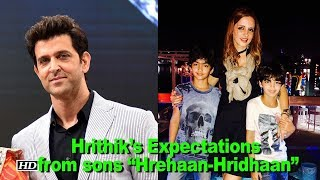 """Hrithik's Expectations from his sons """"Hrehaan and Hridhaan"""" - IANSINDIA"""