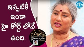 It Is Still There In High Court - Annapoorna || Koffee With Yamuna Kishore - IDREAMMOVIES