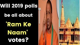 Will 2019 polls be all about 'Ram Ke Naam' votes? - NEWSXLIVE