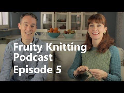 Fruity Knitting Podcast - Episode 5 - Canadian Designer Elizabeth McCarten, Ireland's Jo Kerrigan