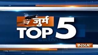 Crime Top 5 | December 17, 2018 - INDIATV