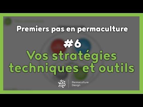 La permaculture ? #6/7 - LES STRATÉGIES, TECHNIQUES ET OUTILS