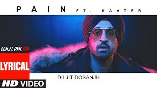 Lyrical Video: Pain (SONG) | CON.FI.DEN.TIAL | Diljit Dosanjh | ft. Kaater | Latest Song 2018 - TSERIES