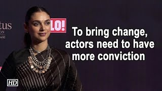 To bring change, actors need to have more conviction: Aditi Rao Hydari - IANSINDIA