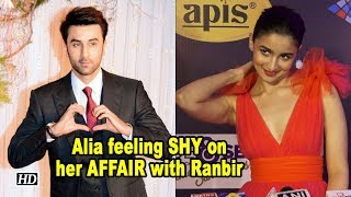 Alia Bhatt feeling SHY on her AFFAIR with Ranbir Kapoor - IANSLIVE