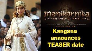 "Kangana announces ""Manikarnika"" TEASER date in UNUSUAL Way - IANSLIVE"