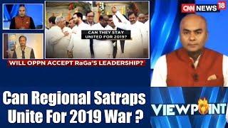 View Point | #ModiVsOppn | Can Regional Satraps Unite For 2019 War? | CNN News18 - IBNLIVE