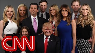 Why the Trump family is under scrutiny - CNN