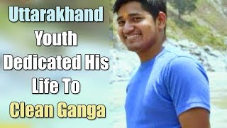 This Uttarakhand Youth Has Dedicated His Life To Clean Up Ganga - ABPNEWSTV