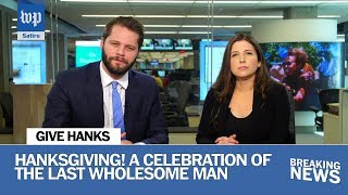 Hanksgiving is a ... holiday? | Washington Post Department of Satire - WASHINGTONPOST