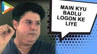 """Sajid Khan: """"Mere dost jaante hai main kaisa hoon, main kyu badlu"""" - HUNGAMA"""