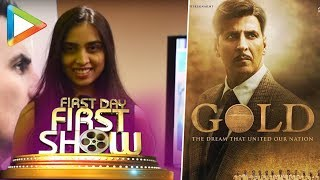 GOLD | EXCLUSIVE Movie Review From California | Akshay Kumar | Mouni Roy - HUNGAMA