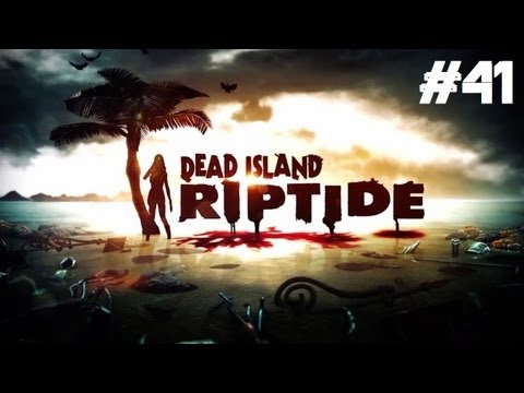 Dead Island: Riptide Playthrough - All You Immunes Are Getting a Little Crazy (Part 41)