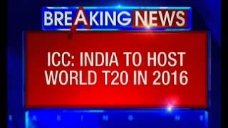ICC: India to host world T20 in 2016 - NEWSXLIVE