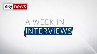 A Week in Interviews - SKYNEWS