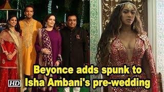 Beyonce adds spunk to Isha Ambani's pre-wedding gala - IANSLIVE