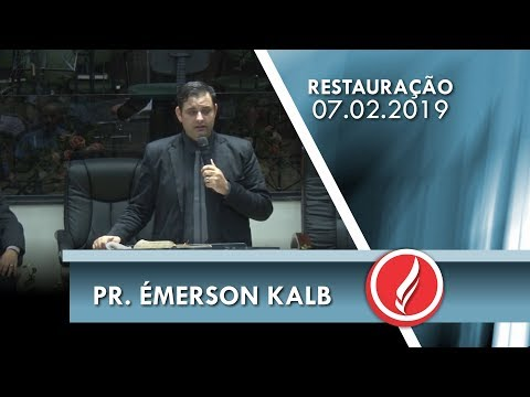 Noite da Restauração - Pr. Émerson Kalb - 07 02 2019