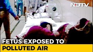 How Air Pollution Is Affecting The Health Of Pregnant Women In India - NDTV