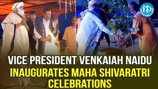 Vice President Venkaiah Naidu  inaugurates Maha Shivaratri Celebrations With SADHGURU - IDREAMMOVIES