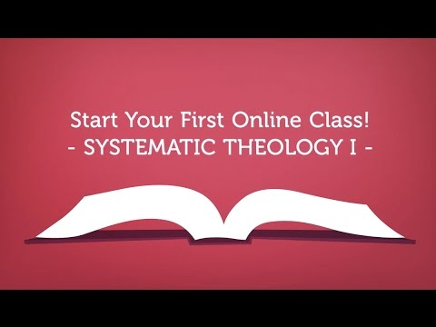 Start Your First Online Class! Systematic Theology I
