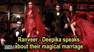 Ranveer - Deepika speaks about their magical marriage - IANSLIVE