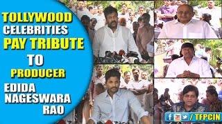 Celebrities Pays Tribute to Edida Nageswara Rao | Legendrary Producer Passes Away - TFPC