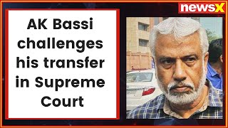 AK Bassi moves Supreme Court against transfer to Andaman - NEWSXLIVE
