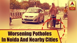 Worsening Potholes: Ground report from Noida, Faridabad, Indore, Raipur - ABPNEWSTV