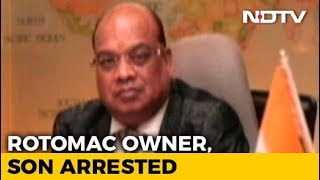 Rotomac Owner Vikram Kothari, Son Arrested Over Rs. 3,700-Crore Loan Default - NDTV
