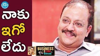 I Am Not At All Egoistic - MD Sudhish Rambhotla    Business Icons With iDream - IDREAMMOVIES