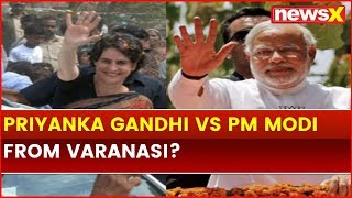 Priyanka Gandhi again hints at fighting Lok Sabha Polls 2019 from Varanasi; attacks PM Narendra Modi - NEWSXLIVE